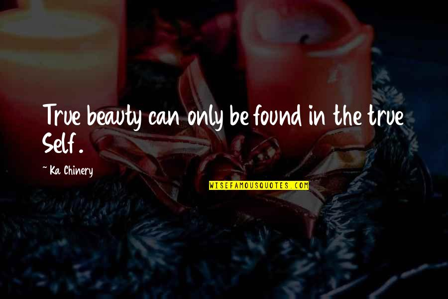 Willing To Wait Quotes By Ka Chinery: True beauty can only be found in the