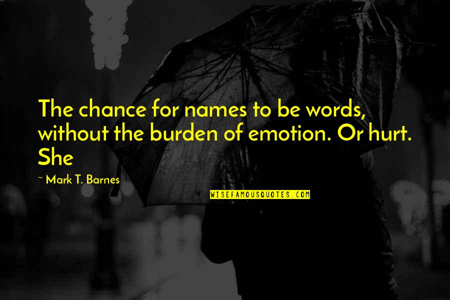 Willing To Wait Quotes By Mark T. Barnes: The chance for names to be words, without