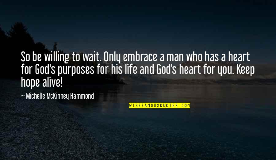 Willing To Wait Quotes By Michelle McKinney Hammond: So be willing to wait. Only embrace a