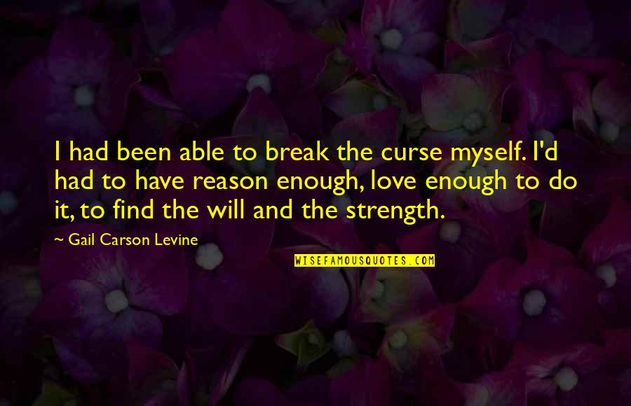 Willpower And Love Quotes By Gail Carson Levine: I had been able to break the curse