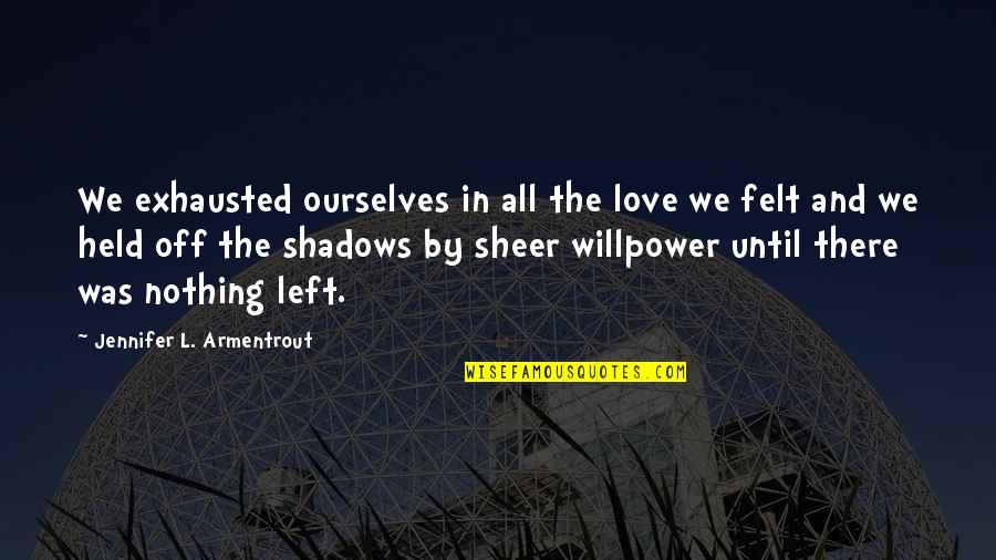 Willpower And Love Quotes By Jennifer L. Armentrout: We exhausted ourselves in all the love we