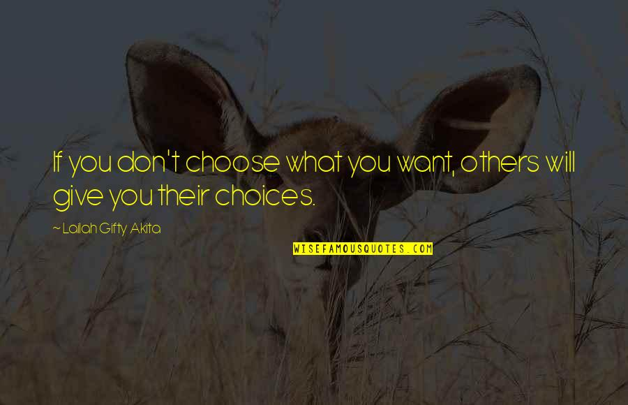 Willpower And Love Quotes By Lailah Gifty Akita: If you don't choose what you want, others