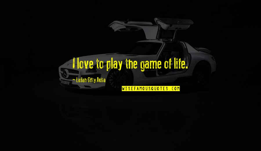 Willpower And Love Quotes By Lailah Gifty Akita: I love to play the game of life.