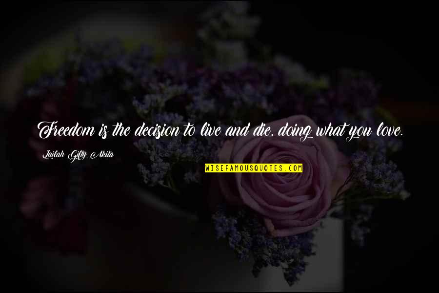 Willpower And Love Quotes By Lailah Gifty Akita: Freedom is the decision to live and die,