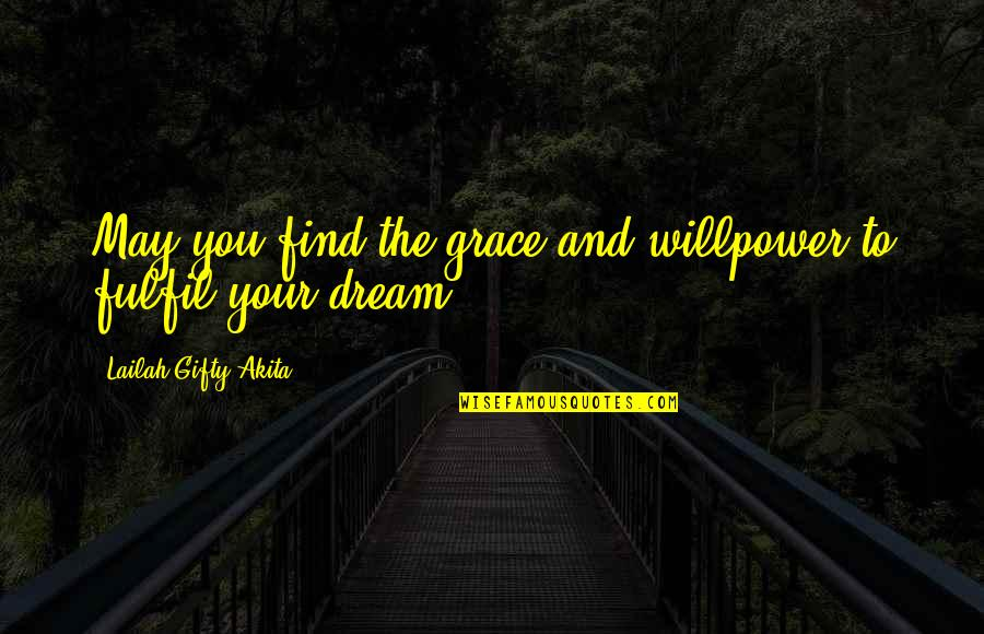 Willpower And Love Quotes By Lailah Gifty Akita: May you find the grace and willpower to