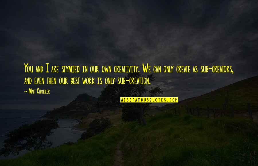 Willpower And Love Quotes By Matt Chandler: You and I are stymied in our own
