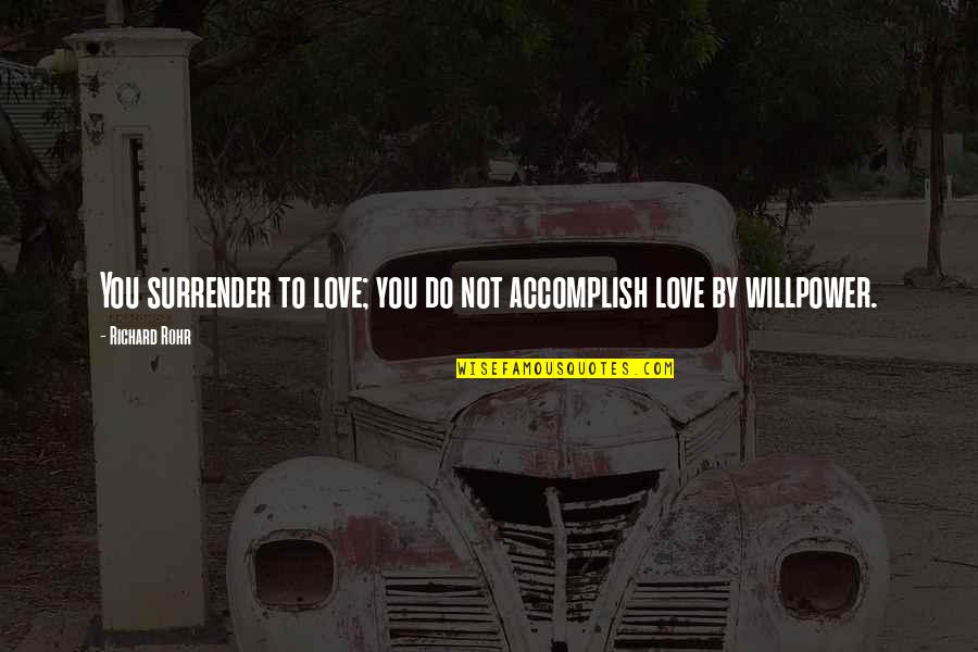 Willpower And Love Quotes By Richard Rohr: You surrender to love; you do not accomplish