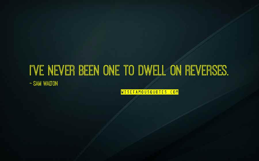 Willpower And Love Quotes By Sam Walton: I've never been one to dwell on reverses.