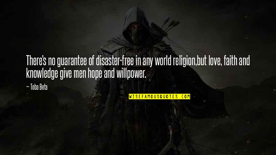 Willpower And Love Quotes By Toba Beta: There's no guarantee of disaster-free in any world