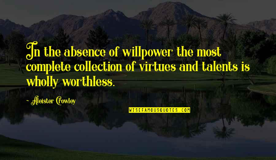 Willpower Quotes By Aleister Crowley: In the absence of willpower the most complete