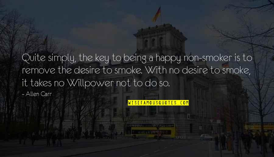 Willpower Quotes By Allen Carr: Quite simply, the key to being a happy