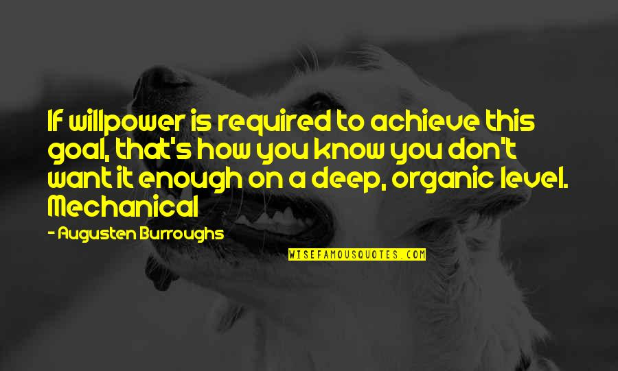 Willpower Quotes By Augusten Burroughs: If willpower is required to achieve this goal,