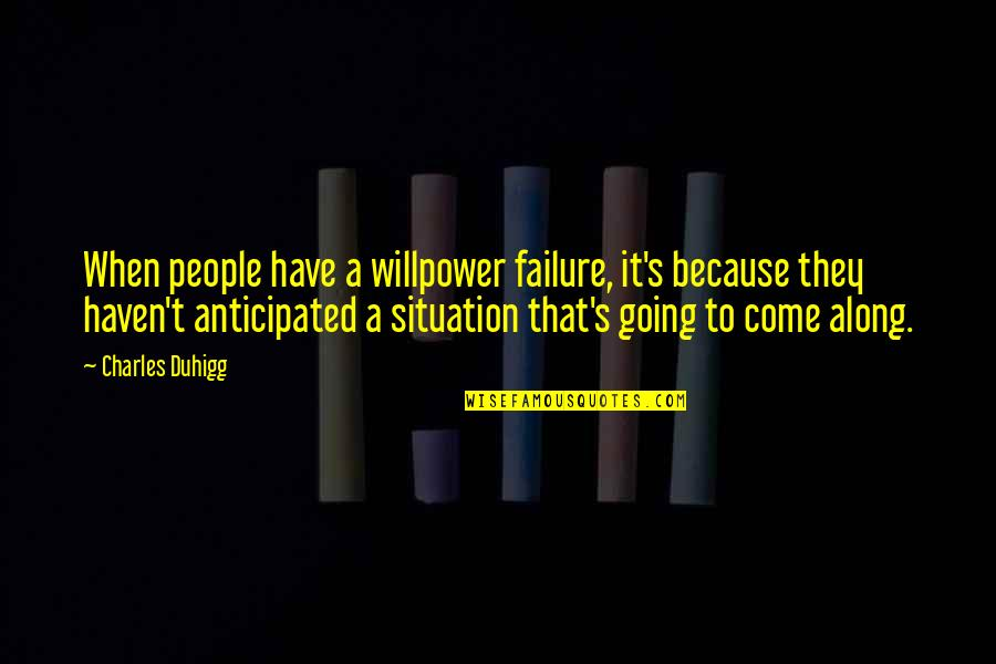 Willpower Quotes By Charles Duhigg: When people have a willpower failure, it's because