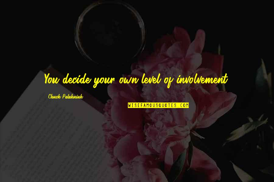 Willpower Quotes By Chuck Palahniuk: You decide your own level of involvement.