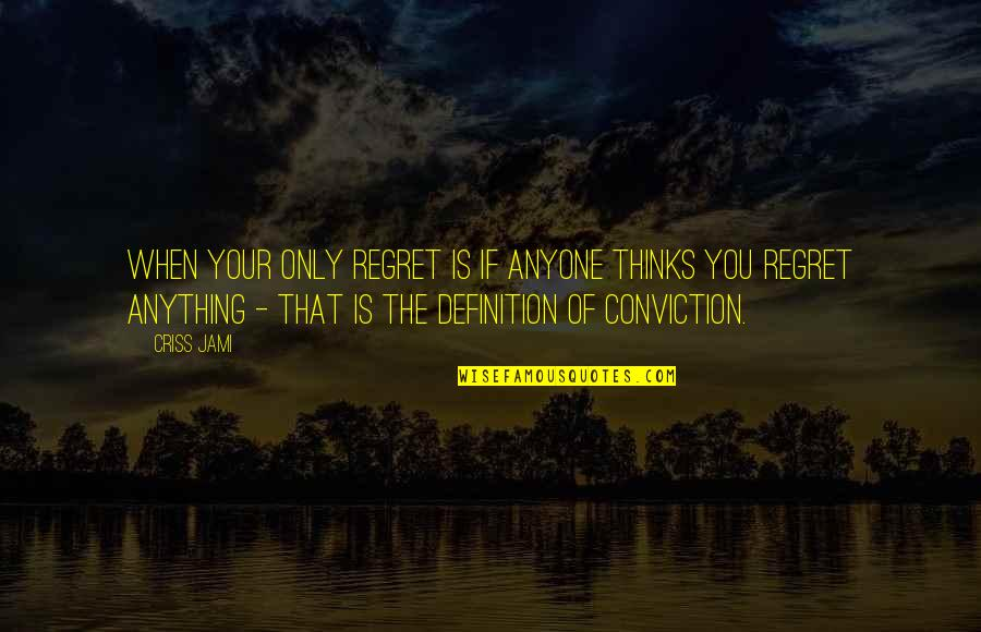 Willpower Quotes By Criss Jami: When your only regret is if anyone thinks