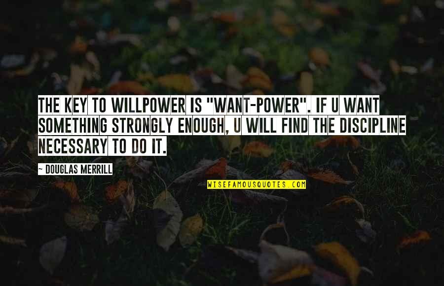 """Willpower Quotes By Douglas Merrill: The key to willpower is """"want-power"""". If U"""