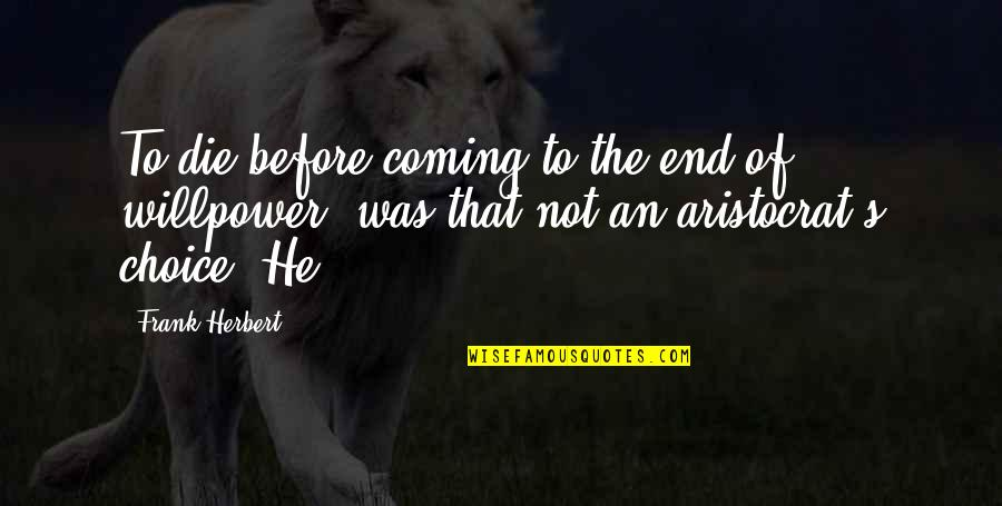 Willpower Quotes By Frank Herbert: To die before coming to the end of