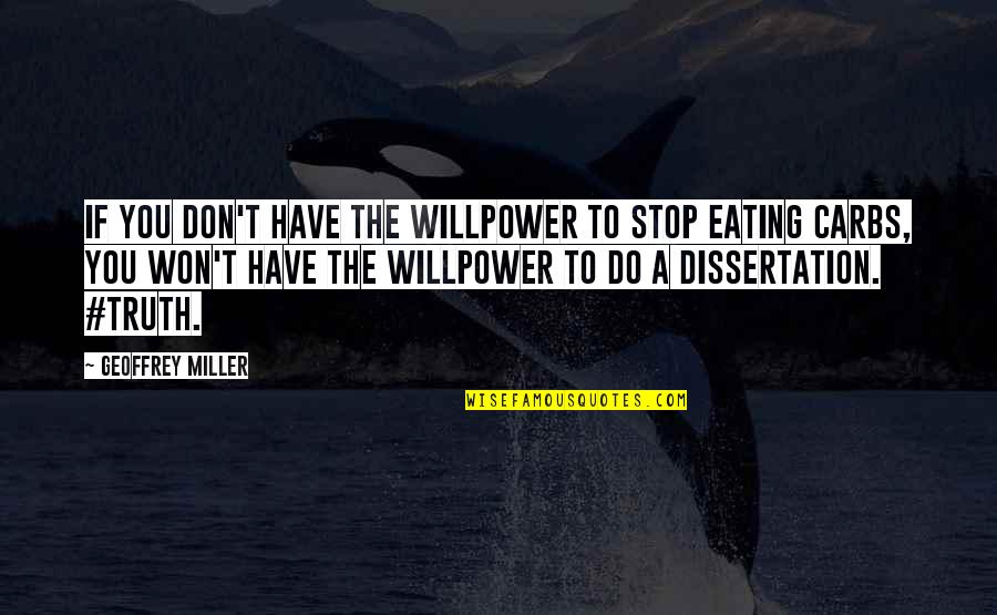 Willpower Quotes By Geoffrey Miller: If you don't have the willpower to stop