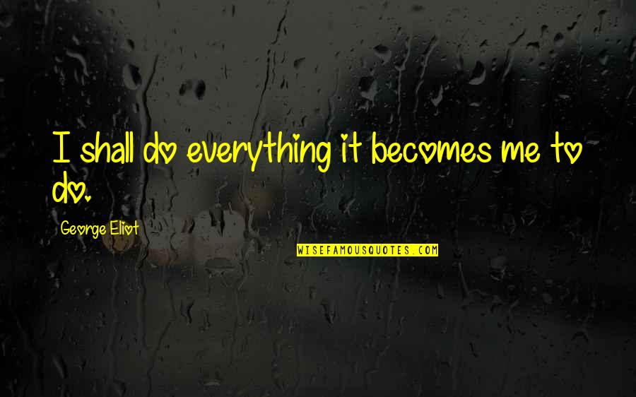 Willpower Quotes By George Eliot: I shall do everything it becomes me to