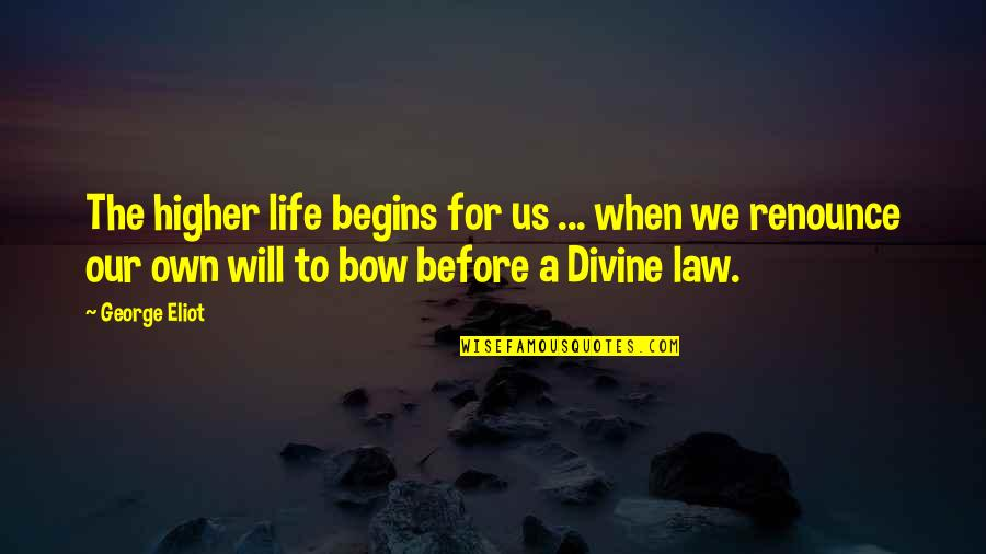 Willpower Quotes By George Eliot: The higher life begins for us ... when