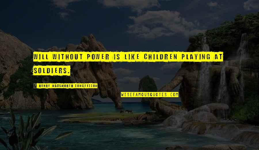 Willpower Quotes By Henry Wadsworth Longfellow: Will without power is like children playing at