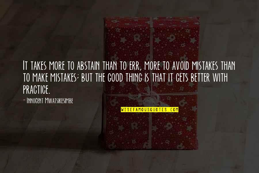 Willpower Quotes By Innocent Mwatsikesimbe: It takes more to abstain than to err,