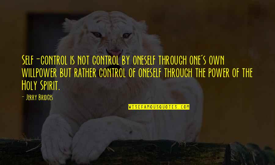 Willpower Quotes By Jerry Bridges: Self-control is not control by oneself through one's