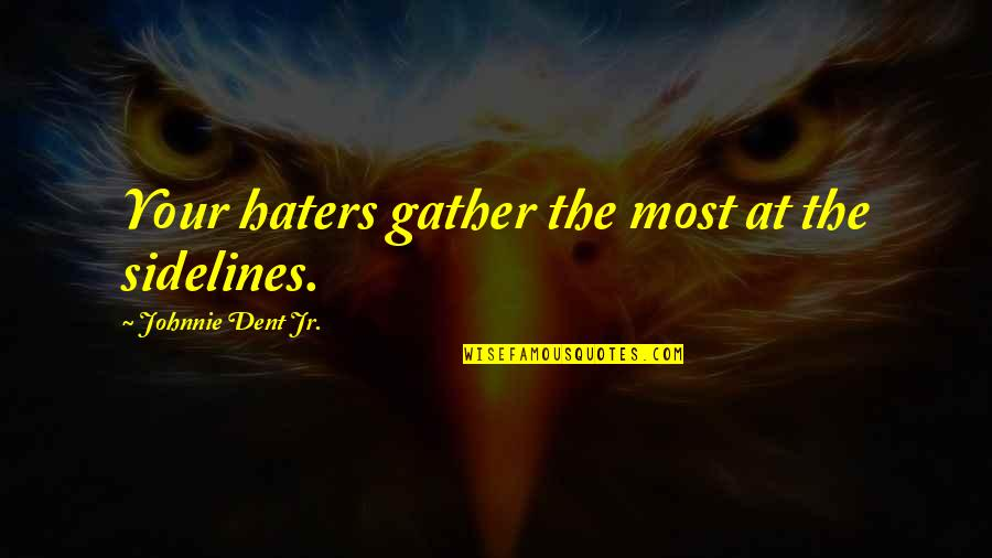 Willpower Quotes By Johnnie Dent Jr.: Your haters gather the most at the sidelines.