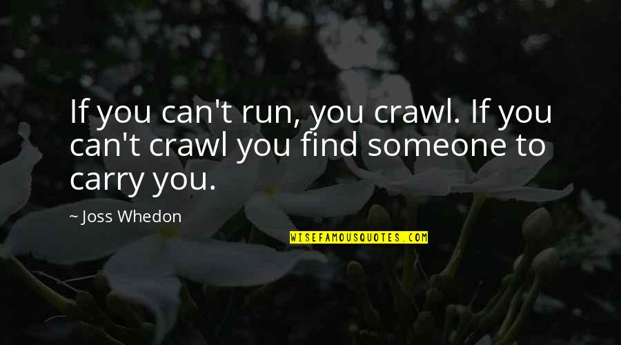 Willpower Quotes By Joss Whedon: If you can't run, you crawl. If you