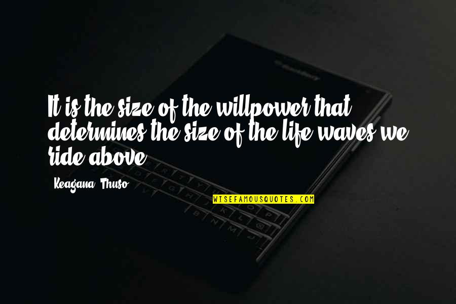 Willpower Quotes By Keagana 'Thuso': It is the size of the willpower that