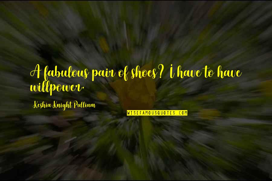 Willpower Quotes By Keshia Knight Pulliam: A fabulous pair of shoes? I have to