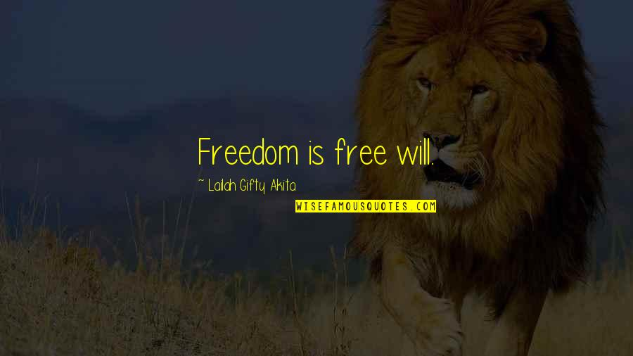 Willpower Quotes By Lailah Gifty Akita: Freedom is free will.