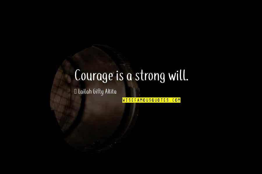 Willpower Quotes By Lailah Gifty Akita: Courage is a strong will.