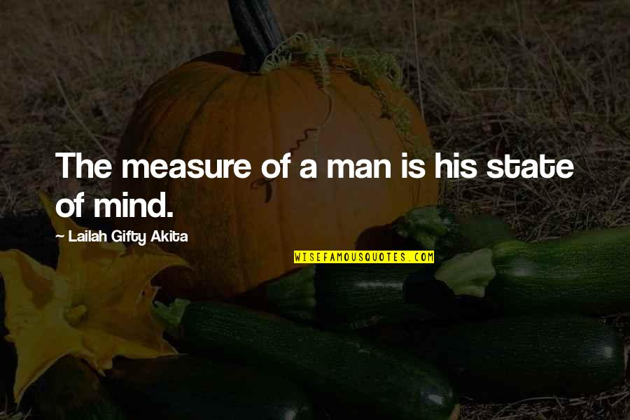Willpower Quotes By Lailah Gifty Akita: The measure of a man is his state