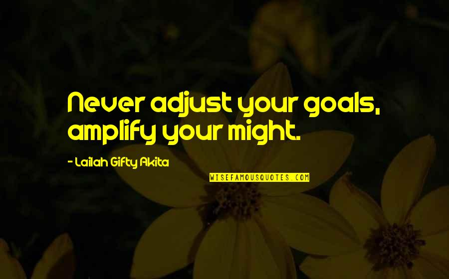 Willpower Quotes By Lailah Gifty Akita: Never adjust your goals, amplify your might.