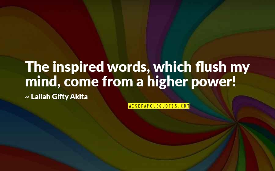 Willpower Quotes By Lailah Gifty Akita: The inspired words, which flush my mind, come