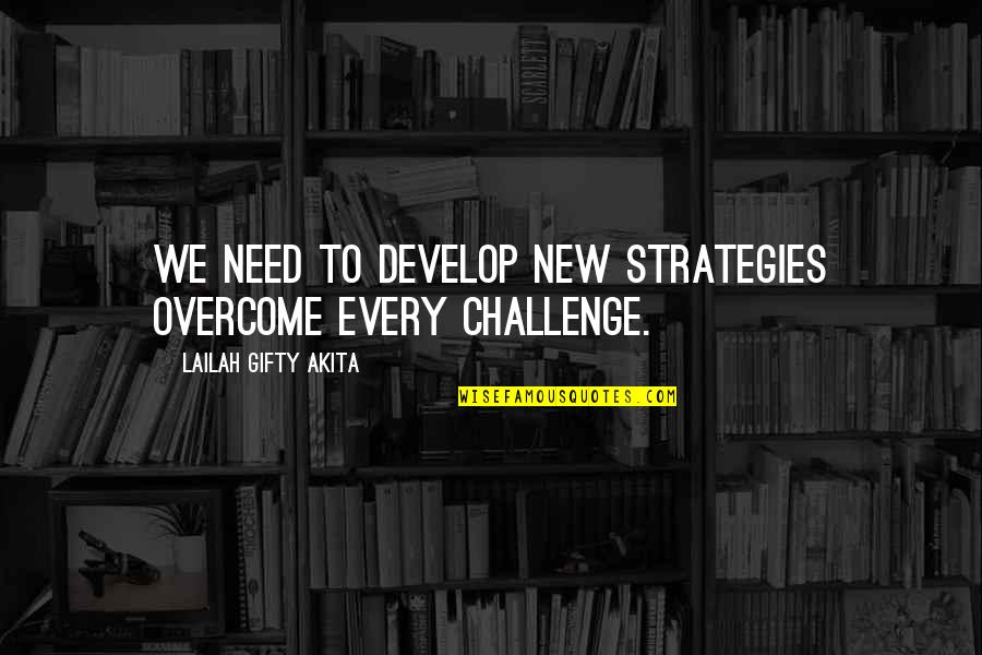 Willpower Quotes By Lailah Gifty Akita: We need to develop new strategies overcome every