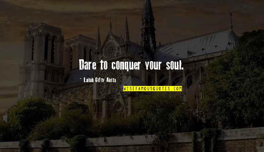 Willpower Quotes By Lailah Gifty Akita: Dare to conquer your soul.