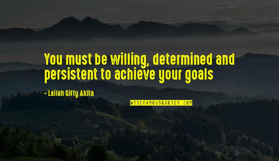 Willpower Quotes By Lailah Gifty Akita: You must be willing, determined and persistent to