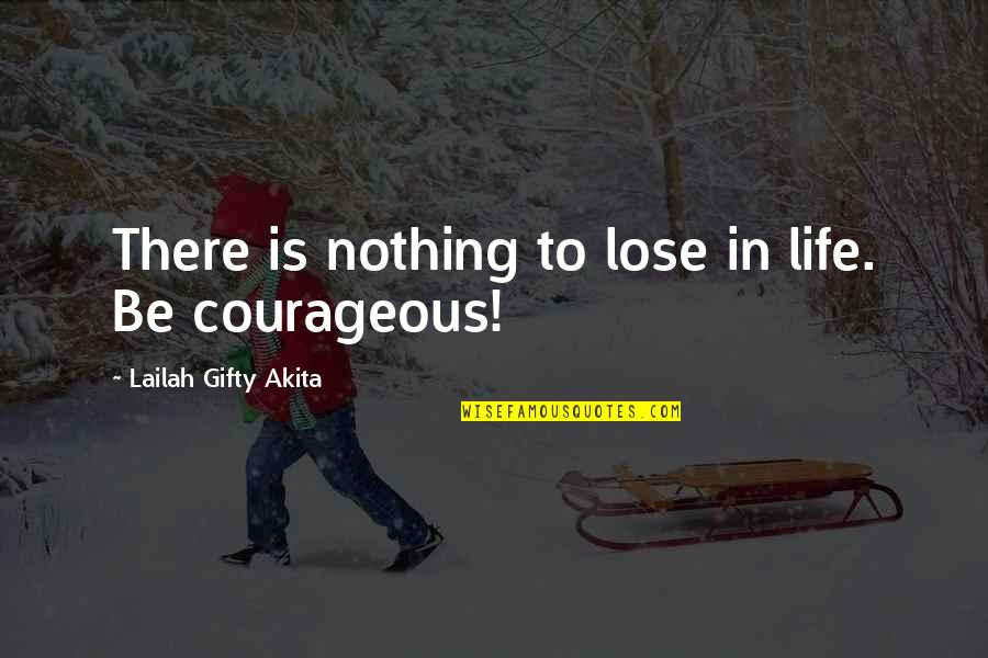 Willpower Quotes By Lailah Gifty Akita: There is nothing to lose in life. Be