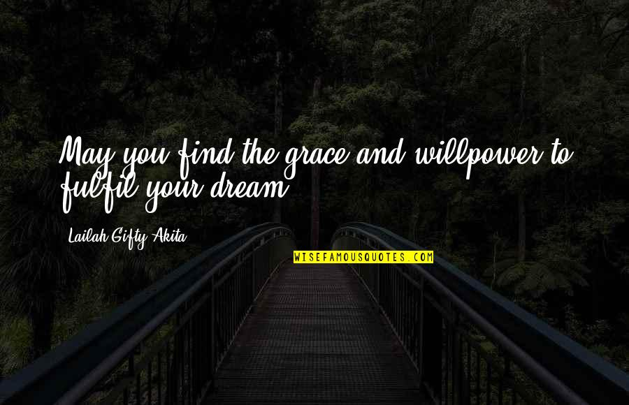 Willpower Quotes By Lailah Gifty Akita: May you find the grace and willpower to