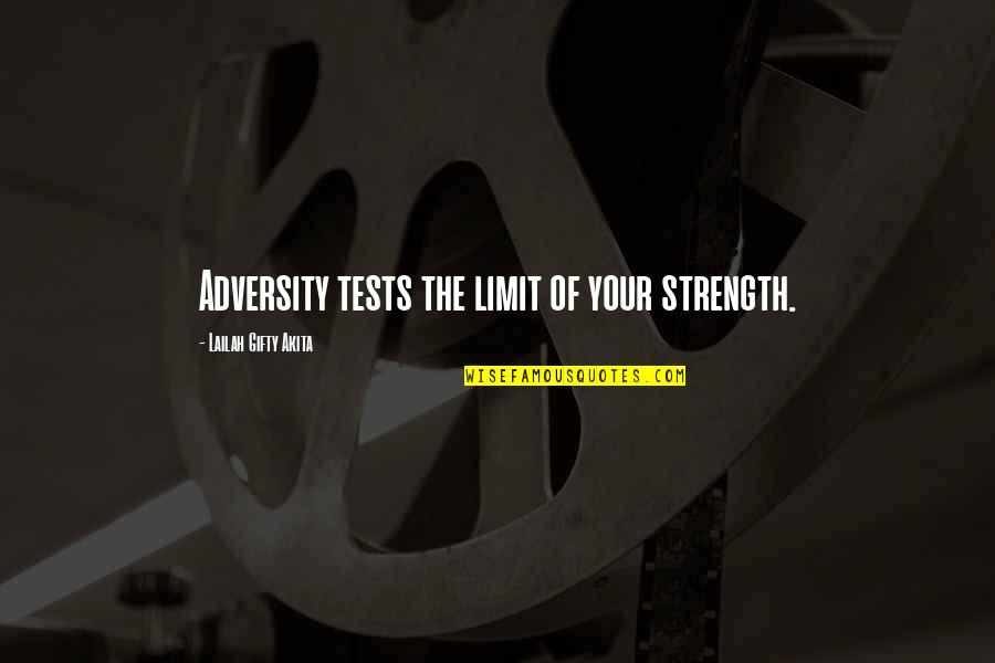 Willpower Quotes By Lailah Gifty Akita: Adversity tests the limit of your strength.