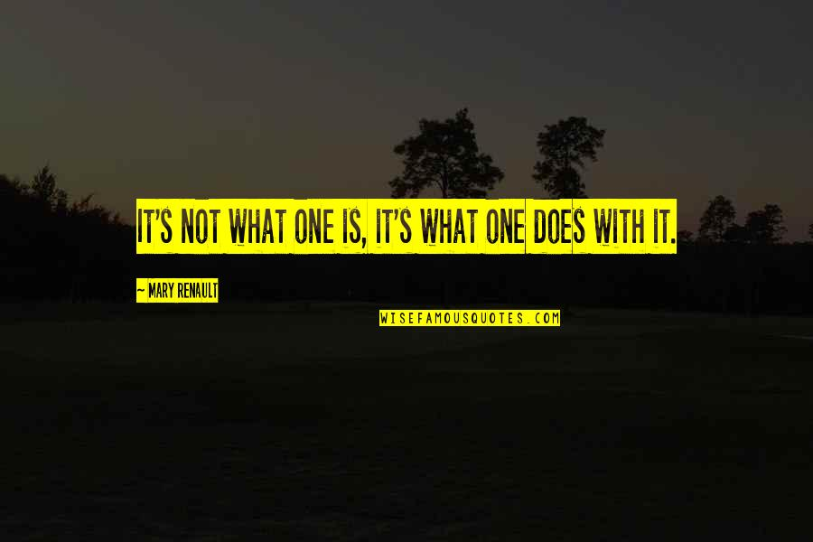 Willpower Quotes By Mary Renault: It's not what one is, it's what one