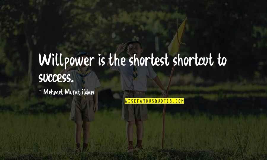 Willpower Quotes By Mehmet Murat Ildan: Willpower is the shortest shortcut to success.
