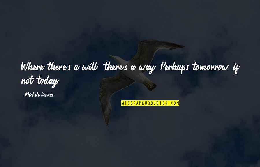 Willpower Quotes By Michele Jennae: Where there's a will, there's a way. Perhaps
