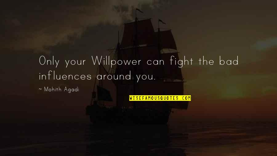 Willpower Quotes By Mohith Agadi: Only your Willpower can fight the bad influences