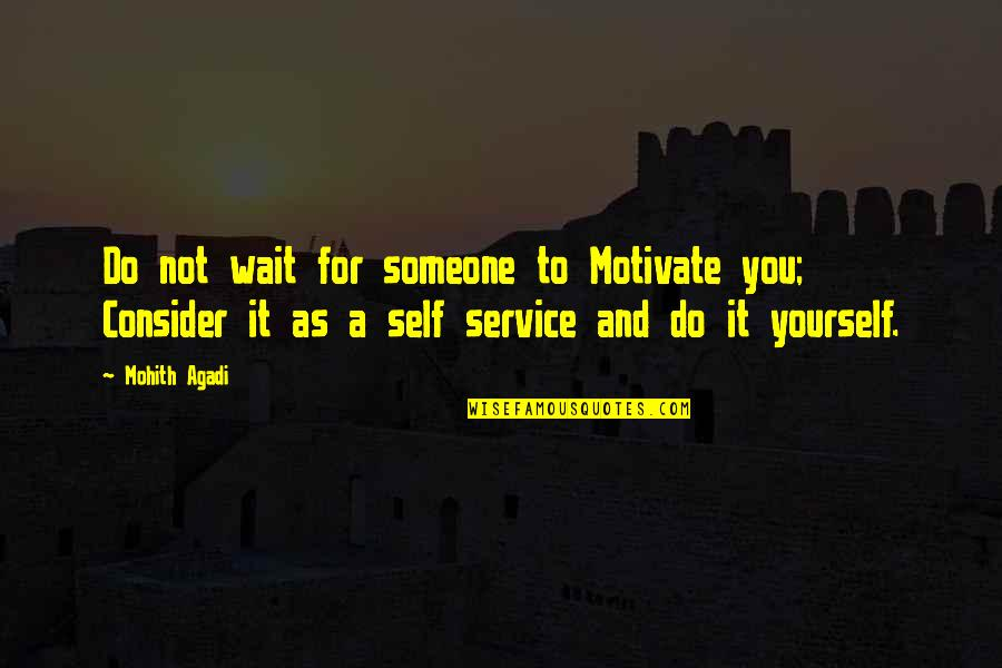 Willpower Quotes By Mohith Agadi: Do not wait for someone to Motivate you;