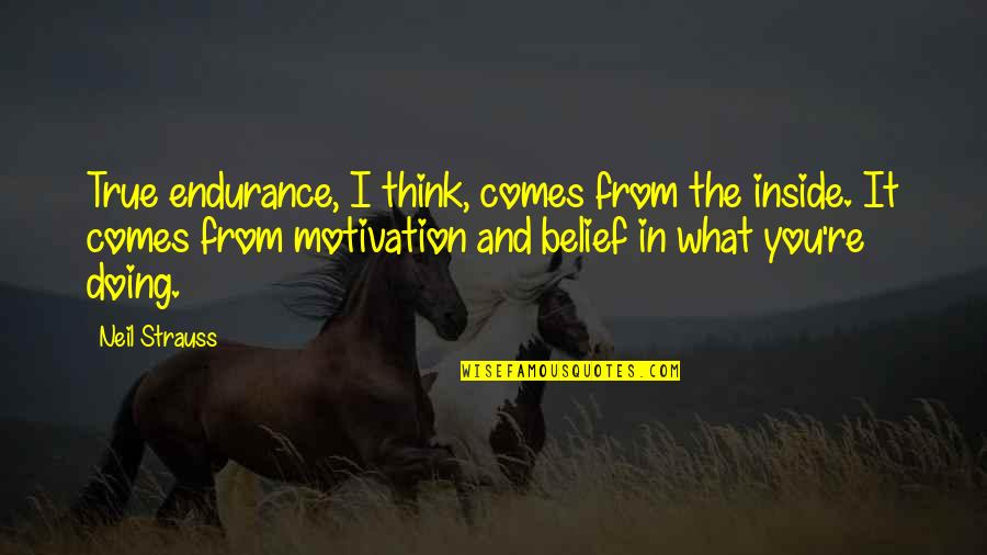 Willpower Quotes By Neil Strauss: True endurance, I think, comes from the inside.