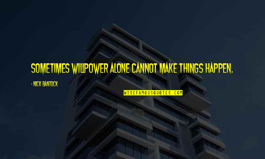 Willpower Quotes By Nick Bantock: Sometimes willpower alone cannot make things happen.