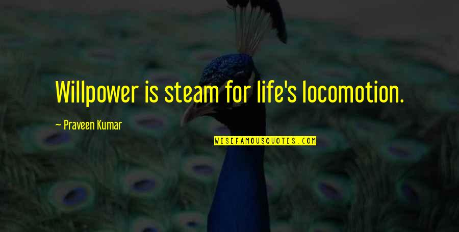 Willpower Quotes By Praveen Kumar: Willpower is steam for life's locomotion.